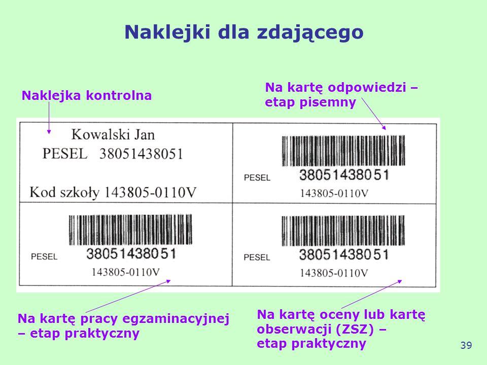 Naklejki dla zdającego 39 Naklejka kontrolna Na kartę odpowiedzi – etap pisemny Na kartę pracy egzaminacyjnej – etap praktyczny Na kartę oceny lub kar