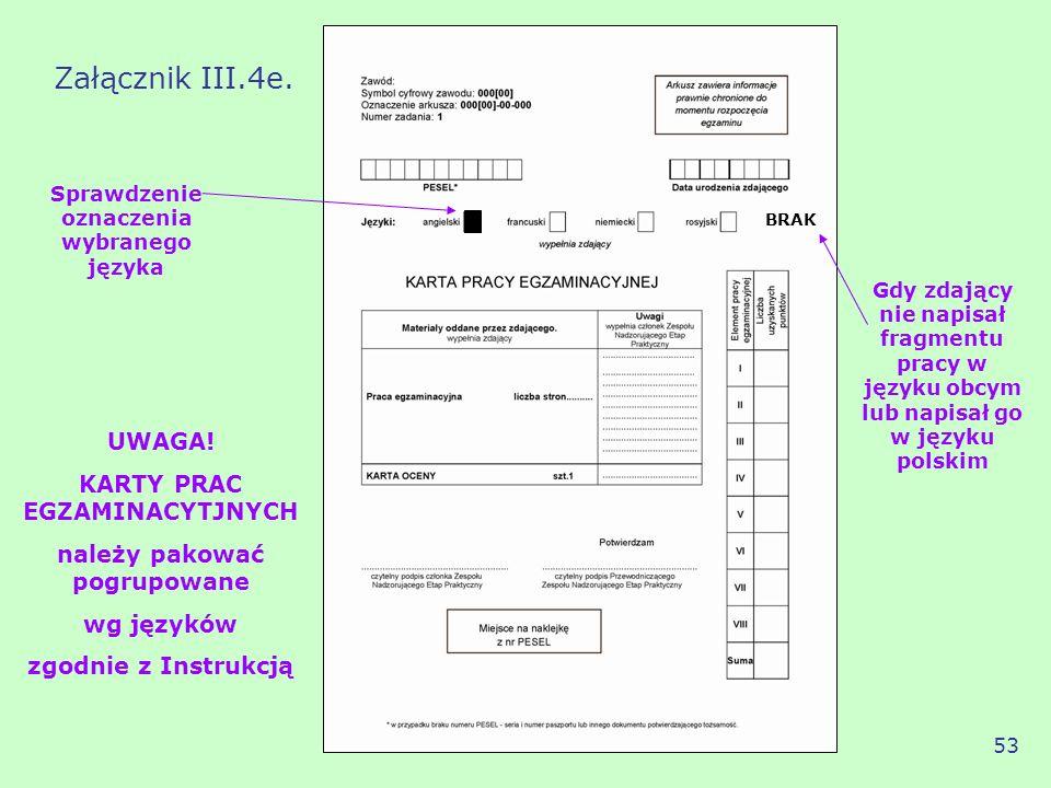 Sprawdzenie oznaczenia wybranego języka UWAGA! KARTY PRAC EGZAMINACYTJNYCH należy pakować pogrupowane wg języków zgodnie z Instrukcją Załącznik III.4e
