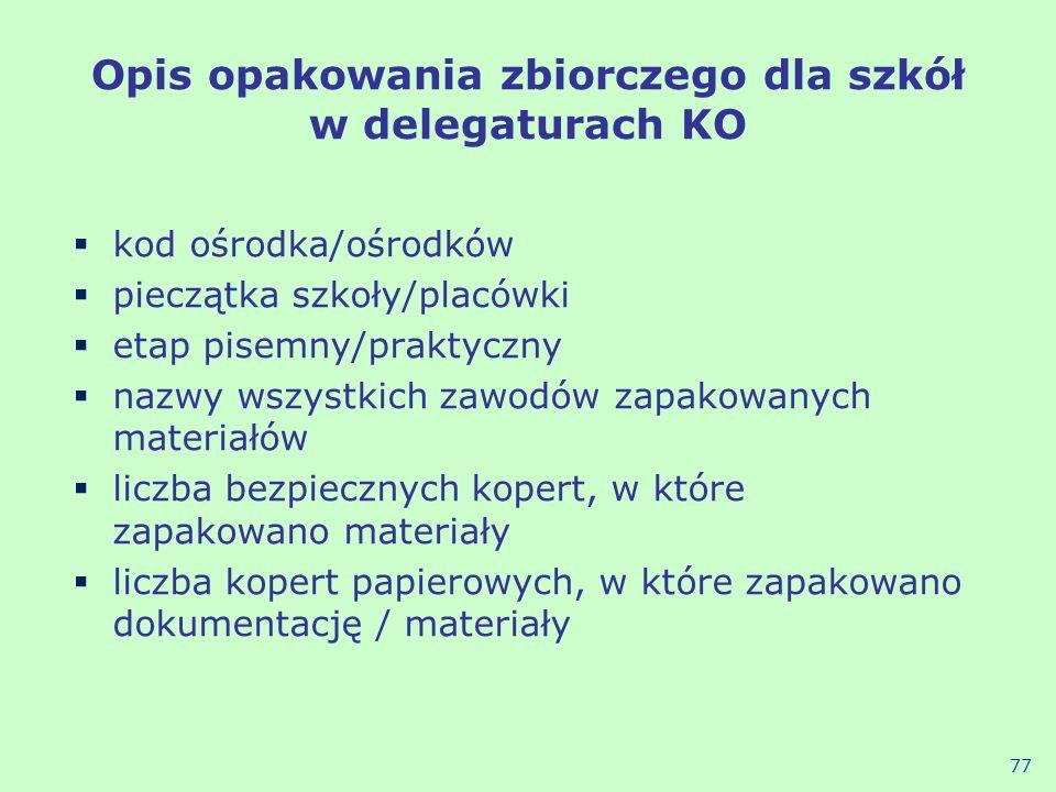 Opis opakowania zbiorczego dla szkół w delegaturach KO kod ośrodka/ośrodków pieczątka szkoły/placówki etap pisemny/praktyczny nazwy wszystkich zawodów