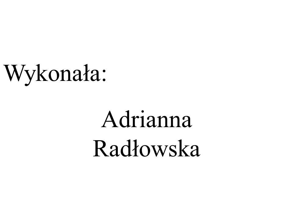 Wykonała: Adrianna Radłowska