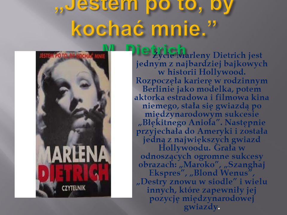 Życie Marleny Dietrich jest jednym z najbardziej bajkowych w historii Hollywood. Rozpoczęła karierę w rodzinnym Berlinie jako modelka, potem aktorka e