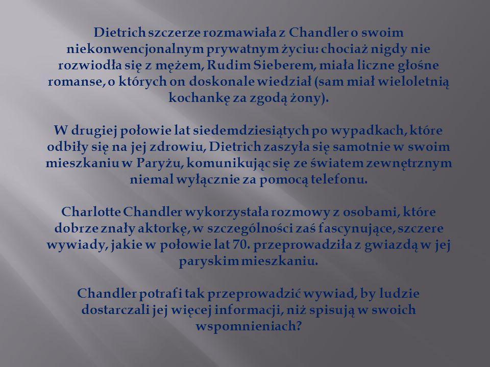 Dietrich szczerze rozmawiała z Chandler o swoim niekonwencjonalnym prywatnym życiu: chociaż nigdy nie rozwiodła się z mężem, Rudim Sieberem, miała lic