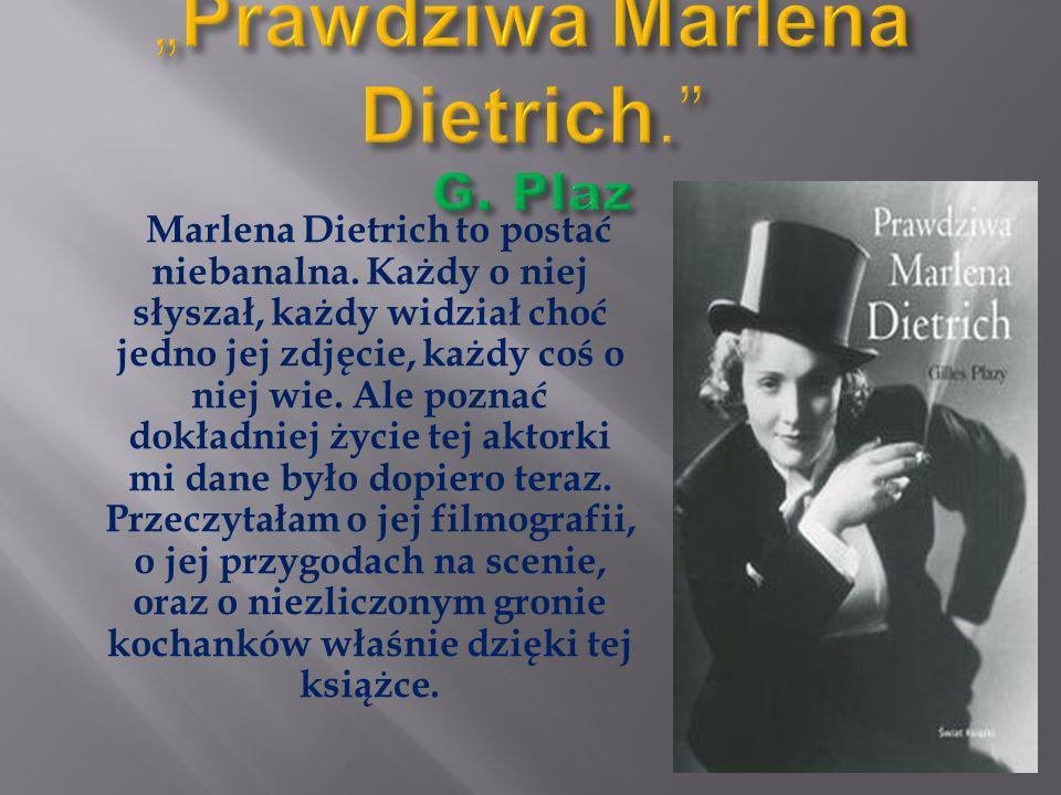 Marlena Dietrich to postać niebanalna. Każdy o niej słyszał, każdy widział choć jedno jej zdjęcie, każdy coś o niej wie. Ale poznać dokładniej życie t