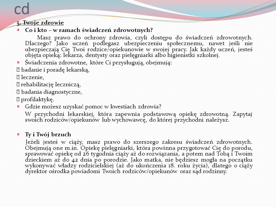 cd 5. Twoje zdrowie Co i kto – w ramach świadczeń zdrowotnych? Masz prawo do ochrony zdrowia, czyli dostępu do świadczeń zdrowotnych. Dlaczego? Jako u