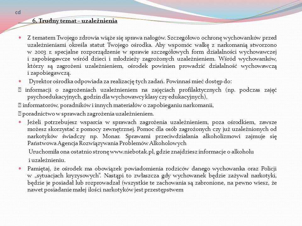 cd 6. Trudny temat – uzależnienia Z tematem Twojego zdrowia wiąże się sprawa nałogów. Szczegółowo ochronę wychowanków przed uzależnieniami określa sta