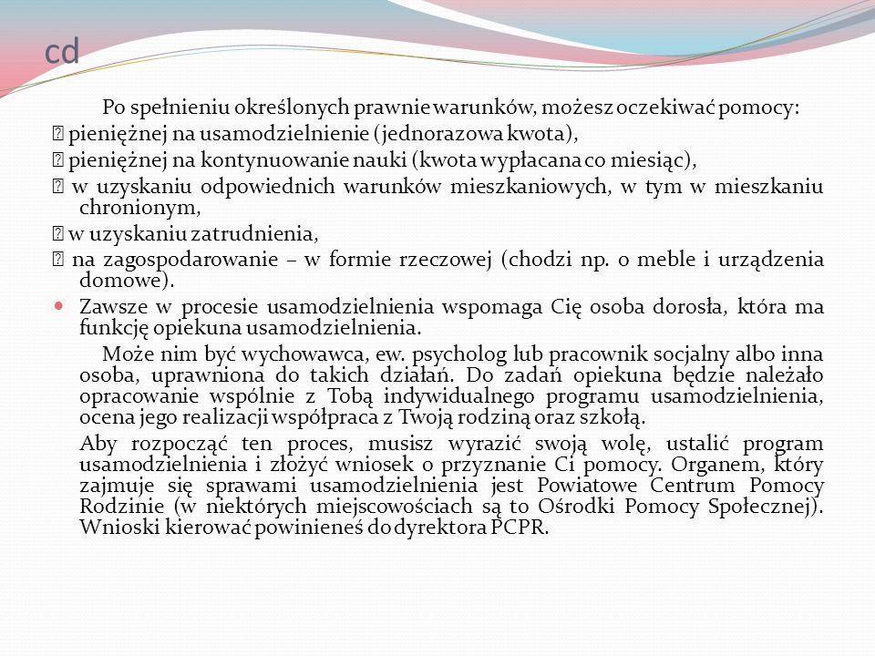 cd Po spełnieniu określonych prawnie warunków, możesz oczekiwać pomocy: pieniężnej na usamodzielnienie (jednorazowa kwota), pieniężnej na kontynuowani