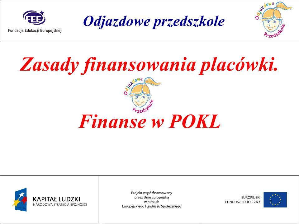 Rok przedszkolaka Zasady finansowania placówki. Finanse w POKL Odjazdowe przedszkole