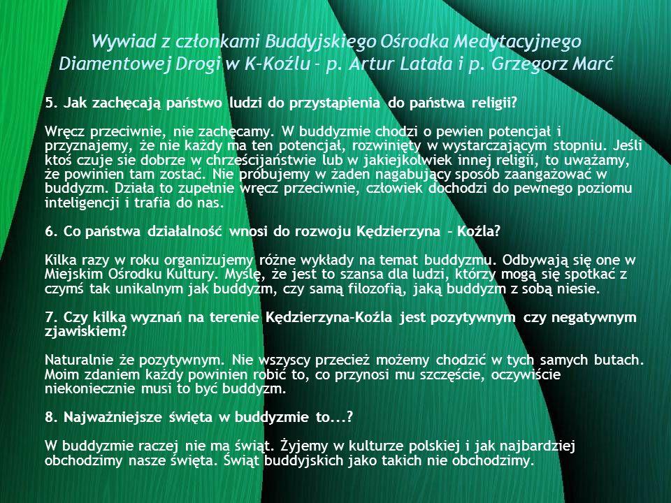 Wywiad z członkami Buddyjskiego Ośrodka Medytacyjnego Diamentowej Drogi w K–Koźlu - p. Artur Latała i p. Grzegorz Marć 5. Jak zachęcają państwo ludzi