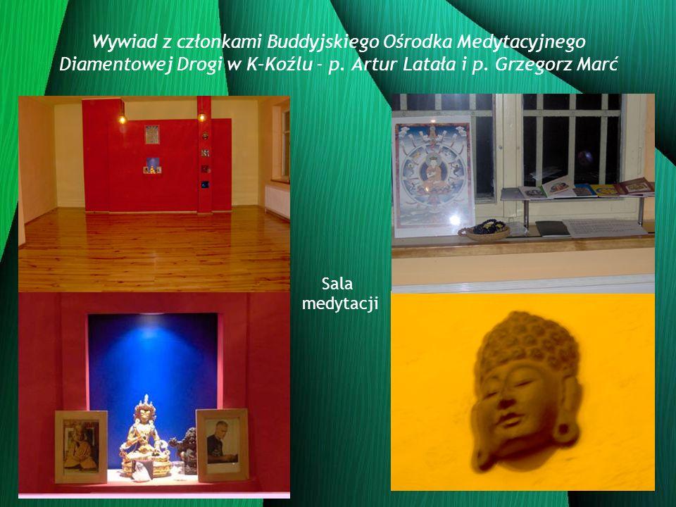 Wywiad z członkami Buddyjskiego Ośrodka Medytacyjnego Diamentowej Drogi w K–Koźlu - p. Artur Latała i p. Grzegorz Marć Sala medytacji