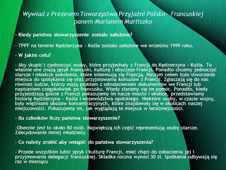 Wywiad z Prezesem Towarzystwa Przyjaźni Polsko – Francuskiej panem Marianem Martiszko - Kiedy państwa stowarzyszenie zostało założone? - TPPF na teren
