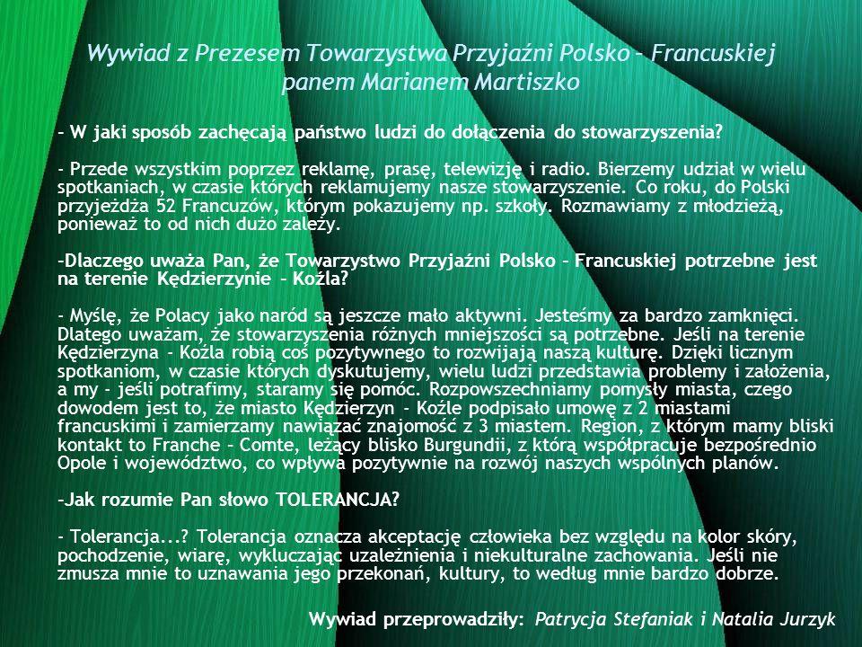 Wywiad z Prezesem Towarzystwa Przyjaźni Polsko – Francuskiej panem Marianem Martiszko Siedziba towarzystwa znajduje się przy ulicy Grunwaldziej 29 w Kędzierzynie – Koźlu.
