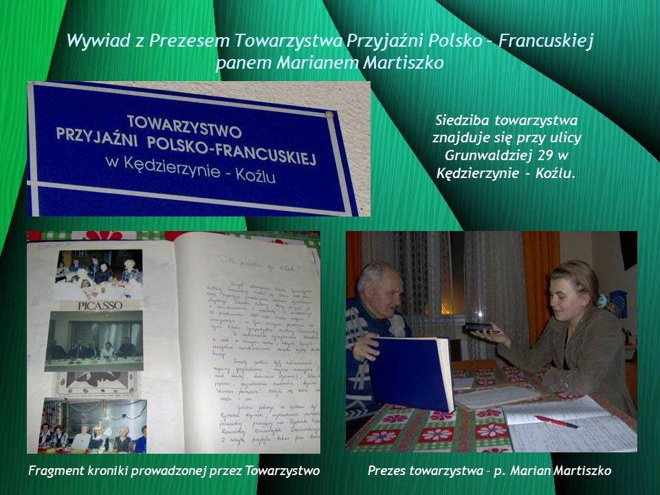 Wywiad z Prezesem Towarzystwa Przyjaźni Polsko – Francuskiej panem Marianem Martiszko Siedziba towarzystwa znajduje się przy ulicy Grunwaldziej 29 w K