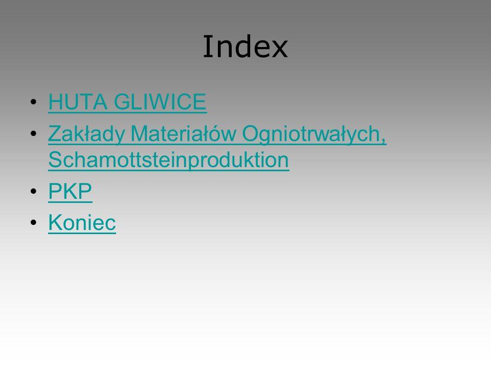 Index HUTA GLIWICE Zakłady Materiałów Ogniotrwałych, SchamottsteinproduktionZakłady Materiałów Ogniotrwałych, Schamottsteinproduktion PKP Koniec