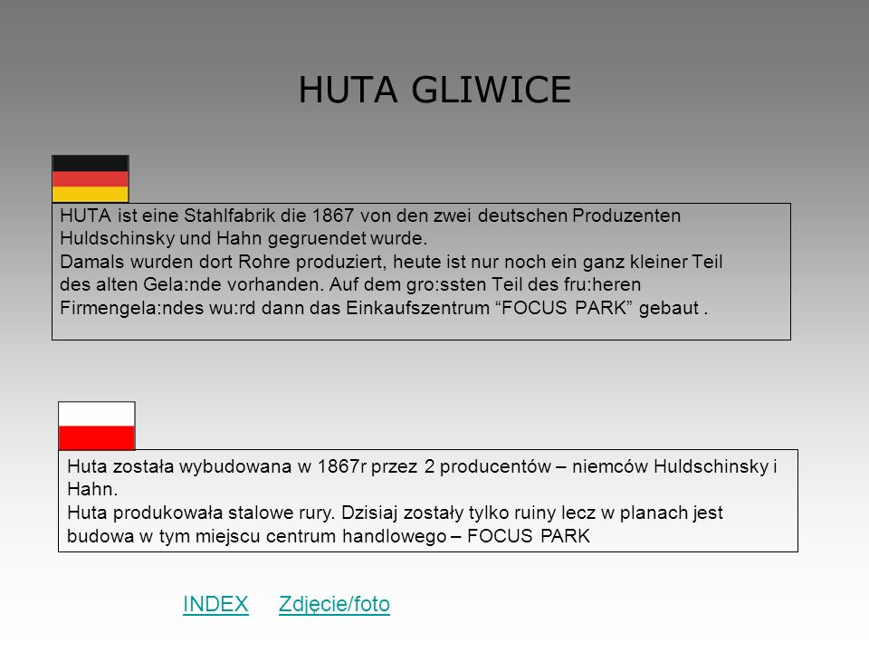 HUTA GLIWICE HUTA ist eine Stahlfabrik die 1867 von den zwei deutschen Produzenten Huldschinsky und Hahn gegruendet wurde. Damals wurden dort Rohre pr