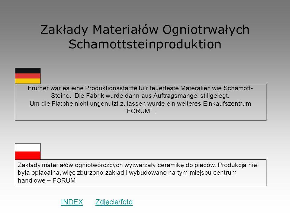 Zakłady Materiałów Ogniotrwałych Schamottsteinproduktion Fru:her war es eine Produktionssta:tte fu:r feuerfeste Materalien wie Schamott- Steine. Die F