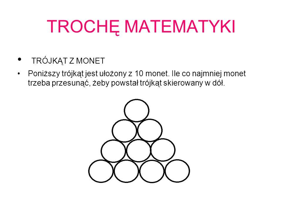 TROCHĘ MATEMATYKI TRÓJKĄT Z MONET Poniższy trójkąt jest ułożony z 10 monet. Ile co najmniej monet trzeba przesunąć, żeby powstał trójkąt skierowany w