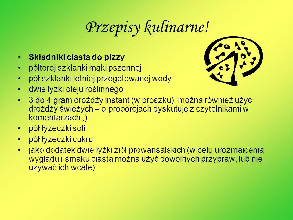 Przepisy kulinarne! Składniki ciasta do pizzy półtorej szklanki mąki pszennej pół szklanki letniej przegotowanej wody dwie łyżki oleju roślinnego 3 do
