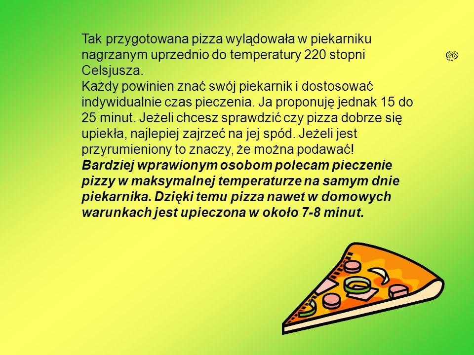 Tak przygotowana pizza wylądowała w piekarniku nagrzanym uprzednio do temperatury 220 stopni Celsjusza. Każdy powinien znać swój piekarnik i dostosowa