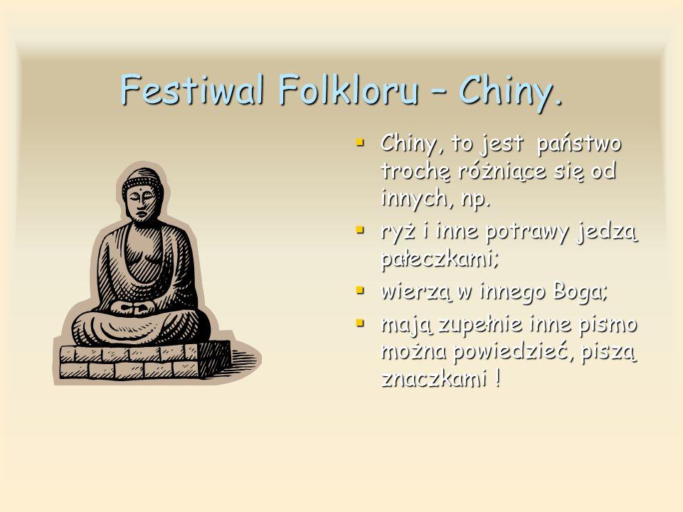 Festiwal Folkloru – Chiny.Chiny, to jest państwo trochę różniące się od innych, np.
