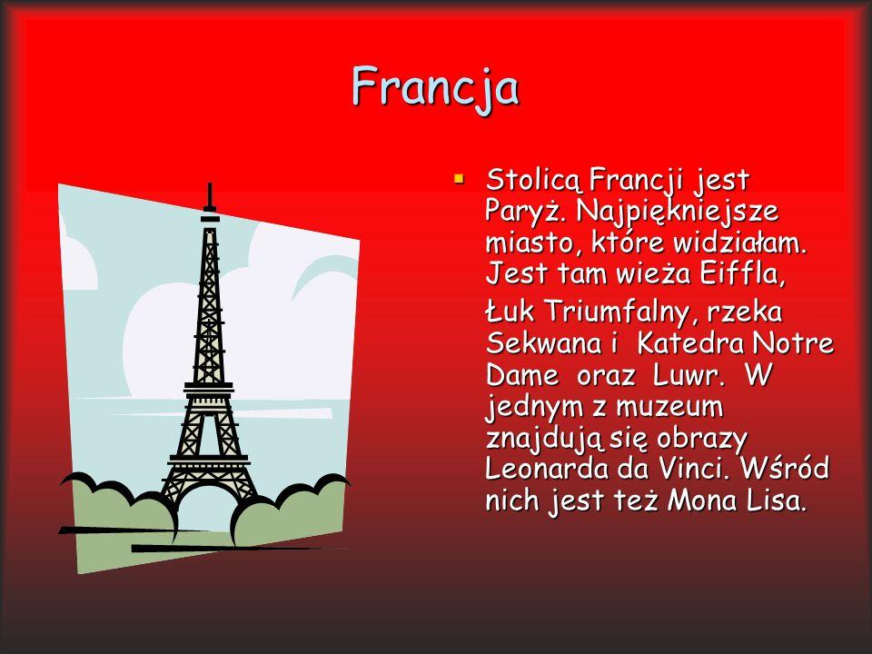 Francja Stolicą Francji jest Paryż.Najpiękniejsze miasto, które widziałam.