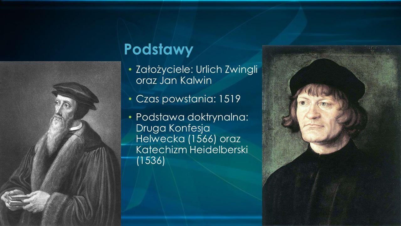 Założyciele: Urlich Zwingli oraz Jan Kalwin Czas powstania: 1519 Podstawa doktrynalna: Druga Konfesja Helwecka (1566) oraz Katechizm Heidelberski (1536) Podstawy