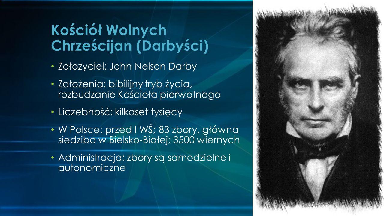 Założyciel: John Nelson Darby Założenia: bibilijny tryb życia, rozbudzanie Kościoła pierwotnego Liczebność: kilkaset tysięcy W Polsce: przed I WŚ; 83