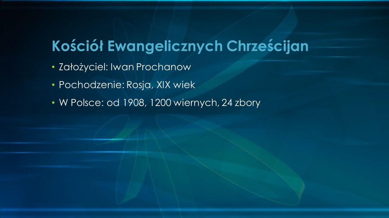 Założyciel: Iwan Prochanow Pochodzenie: Rosja, XIX wiek W Polsce: od 1908, 1200 wiernych, 24 zbory Kościół Ewangelicznych Chrześcijan