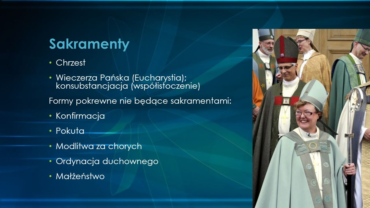 Chrzest Wieczerza Pańska (Eucharystia); konsubstancjacja (współistoczenie) Formy pokrewne nie będące sakramentami: Konfirmacja Pokuta Modlitwa za chorych Ordynacja duchownego Małżeństwo Sakramenty