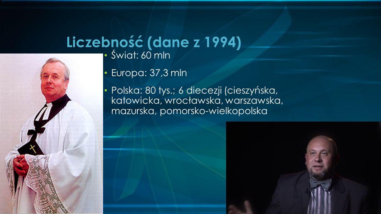 Świat: 60 mln Europa: 37,3 mln Polska: 80 tys.; 6 diecezji (cieszyńska, katowicka, wrocławska, warszawska, mazurska, pomorsko-wielkopolska Liczebność