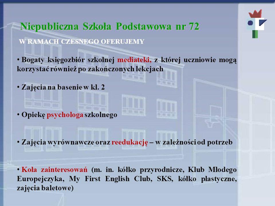 Niepubliczna Szkoła Podstawowa nr 72 W RAMACH CZESNEGO OFERUJEMY Bogaty księgozbiór szkolnej mediateki, z której uczniowie mogą korzystać również po zakończonych lekcjach Zajęcia na basenie w kl.
