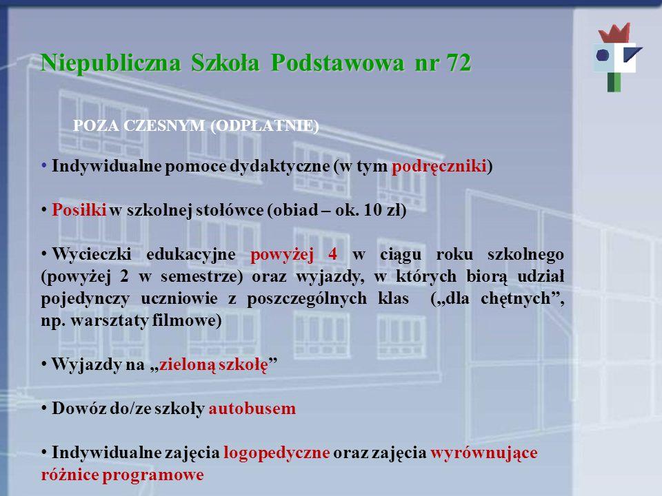 Niepubliczna Szkoła Podstawowa nr 72 POZA CZESNYM (ODPŁATNIE) Indywidualne pomoce dydaktyczne (w tym podręczniki) Posiłki w szkolnej stołówce (obiad – ok.