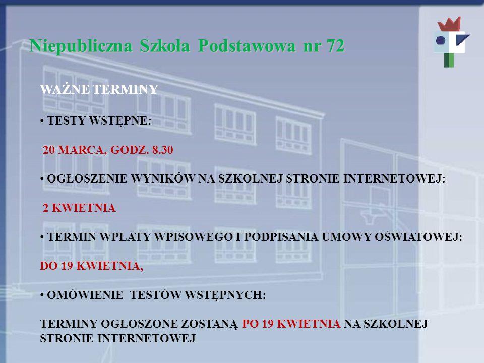 Niepubliczna Szkoła Podstawowa nr 72 WAŻNE TERMINY TESTY WSTĘPNE: 20 MARCA, GODZ.