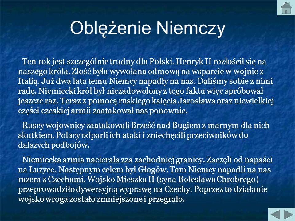 Oblężenie Niemczy Jest rok 1017, Polską rządzi następca Mieszka I Bolesław Chrobry. Wcześniej był sojusznikiem Cesarza niemieckiego Ottona III. Jednak