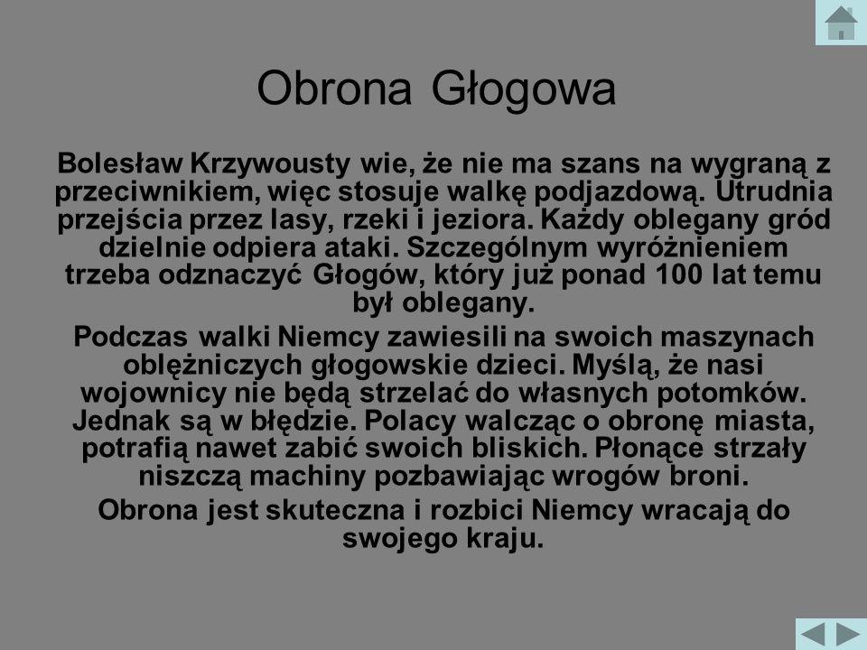 Obrona Głogowa Jest rok 1109. Polską włada Bolesław III Krzywousty. Jest on bardzo wrogo nastawiony do Niemców. Dąży do niezależności całego naszego k