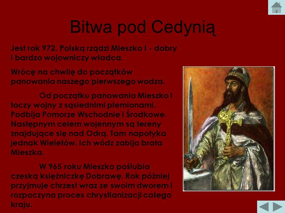 Bitwa pod Cedynią Jest rok 972.Polską rządzi Mieszko I - dobry i bardzo wojowniczy władca.