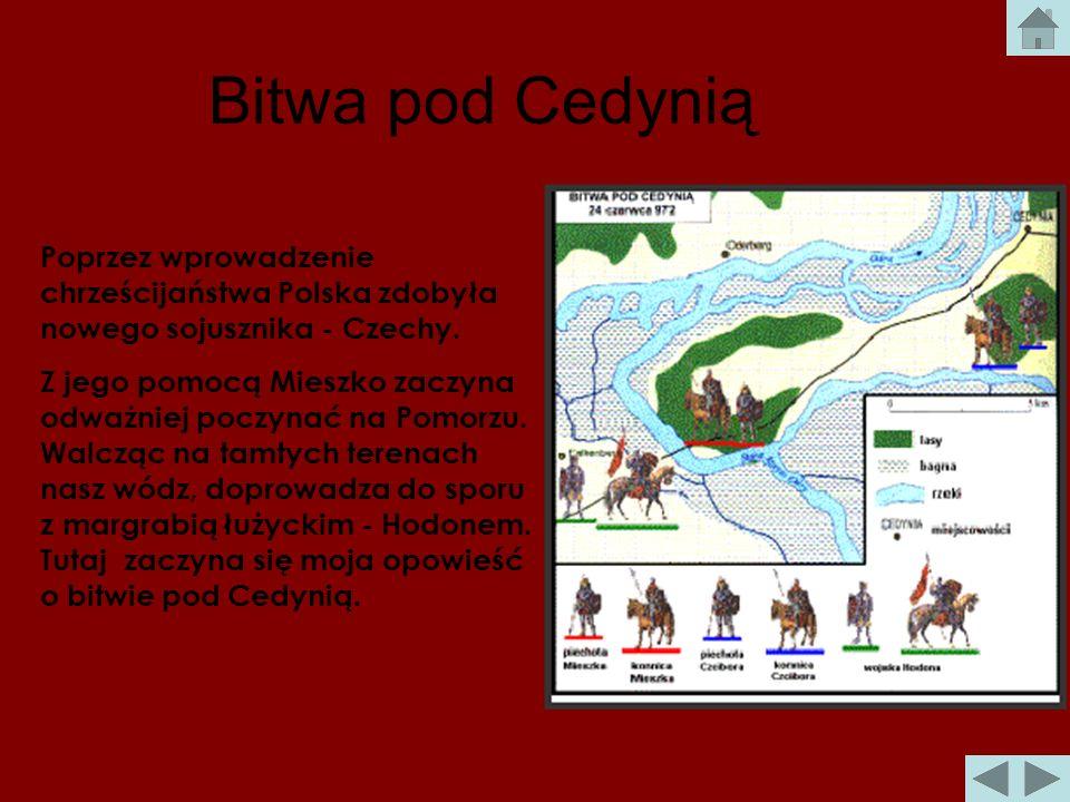 Bitwa pod Cedynią Jest rok 972. Polską rządzi Mieszko I - dobry i bardzo wojowniczy władca. Wrócę na chwilę do początków panowania naszego pierwszego