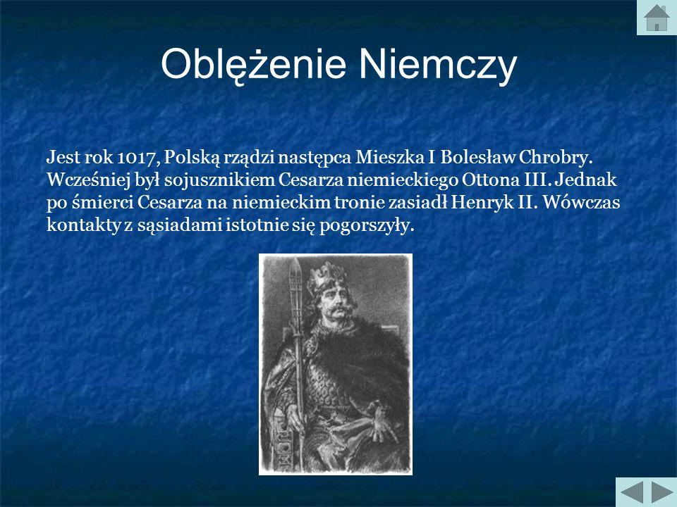Oblężenie Niemczy Jest rok 1017, Polską rządzi następca Mieszka I Bolesław Chrobry.