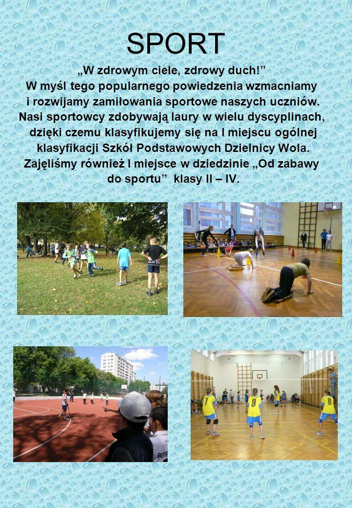 SPORT W zdrowym ciele, zdrowy duch! W myśl tego popularnego powiedzenia wzmacniamy i rozwijamy zamiłowania sportowe naszych uczniów. Nasi sportowcy zd