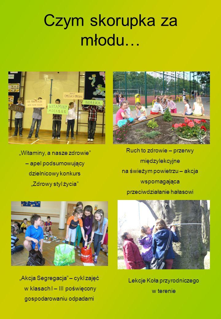 Czym skorupka za młodu… Akcja Segregacja – cykl zajęć w klasach I – III poświęcony gospodarowaniu odpadami Witaminy, a nasze zdrowie – apel podsumowuj