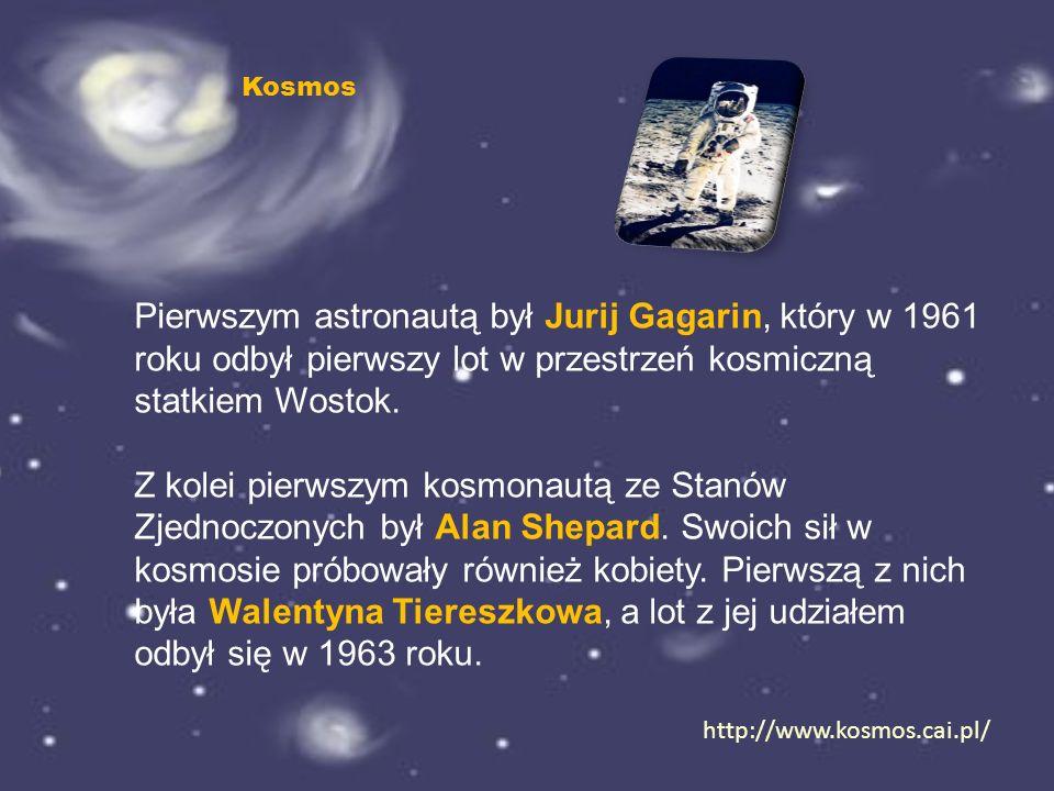 Pierwszym astronautą był Jurij Gagarin, który w 1961 roku odbył pierwszy lot w przestrzeń kosmiczną statkiem Wostok. Z kolei pierwszym kosmonautą ze S
