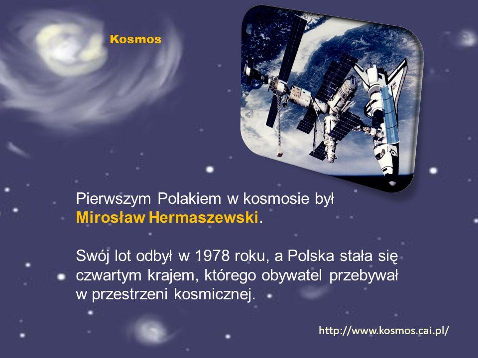 Pierwszym Polakiem w kosmosie był Mirosław Hermaszewski.