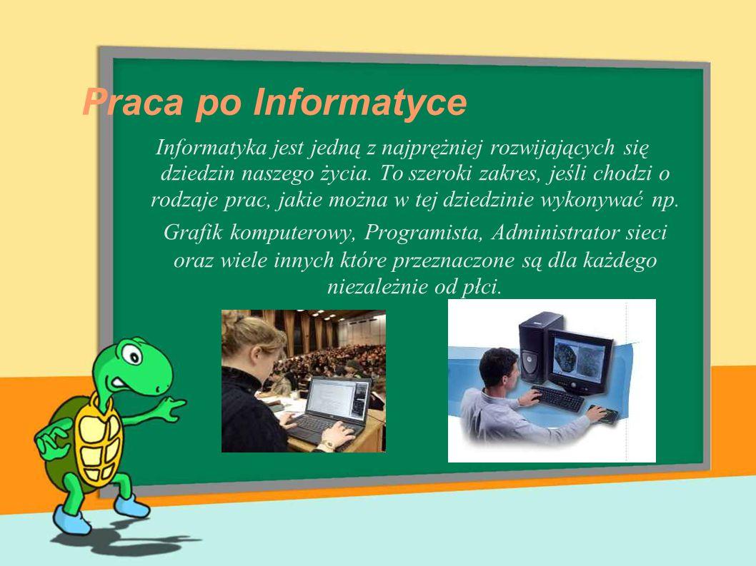 Praca po Informatyce Informatyka jest jedną z najprężniej rozwijających się dziedzin naszego życia. To szeroki zakres, jeśli chodzi o rodzaje prac, ja