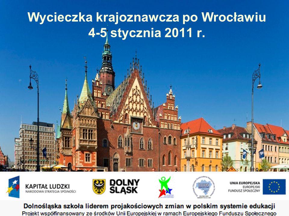 Wycieczka krajoznawcza po Wrocławiu 4-5 stycznia 2011 r. 4-5.01.2011
