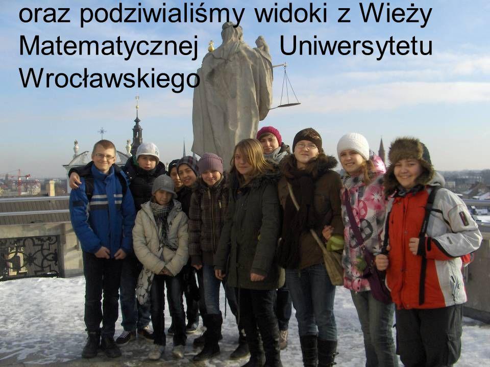 oraz podziwialiśmy widoki z Wieży Matematycznej Uniwersytetu Wrocławskiego