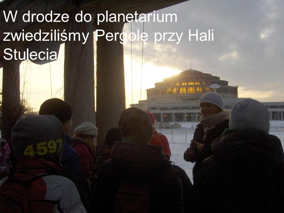 W drodze do planetarium zwiedziliśmy Pergolę przy Hali Stulecia