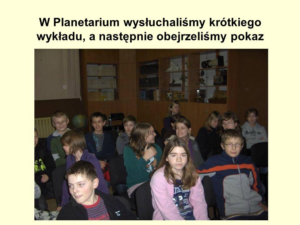 W Planetarium wysłuchaliśmy krótkiego wykładu, a następnie obejrzeliśmy pokaz