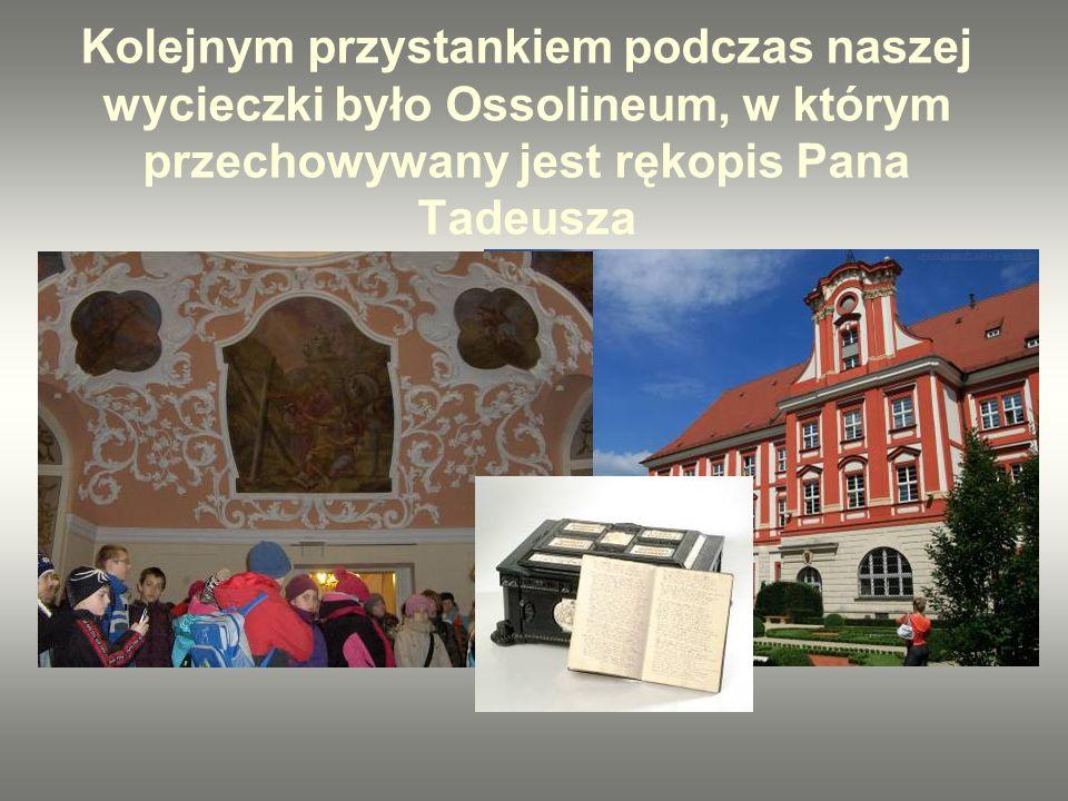 Kolejnym przystankiem podczas naszej wycieczki było Ossolineum, w którym przechowywany jest rękopis Pana Tadeusza