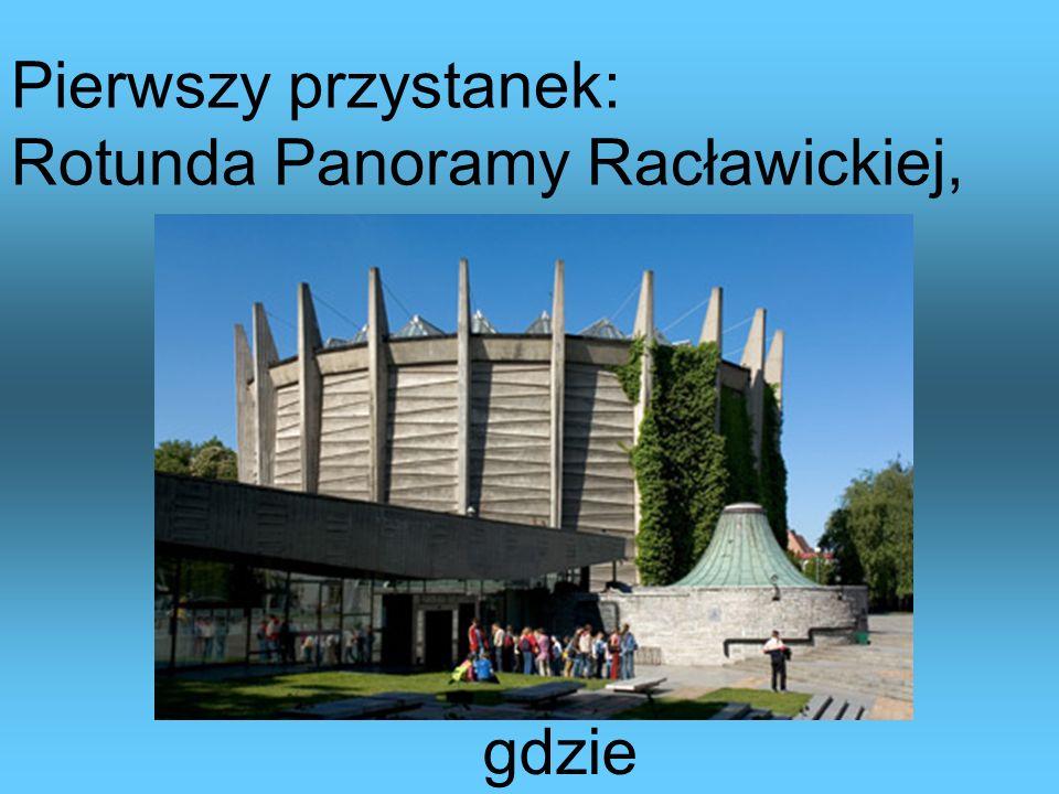 Pierwszy przystanek: Rotunda Panoramy Racławickiej, gdzie