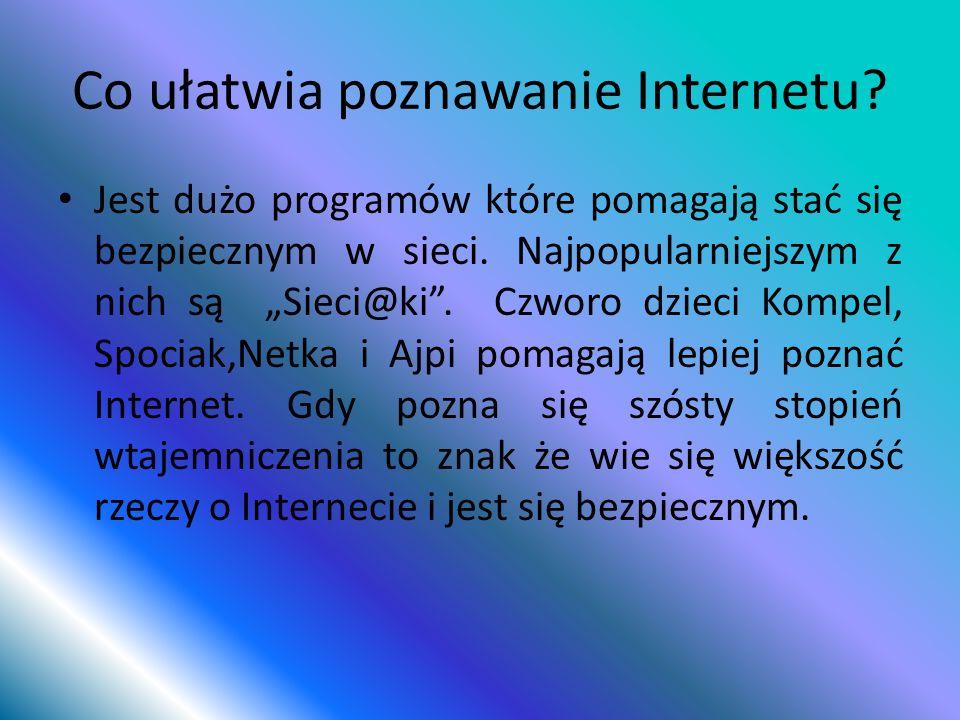 Co ułatwia poznawanie Internetu? Jest dużo programów które pomagają stać się bezpiecznym w sieci. Najpopularniejszym z nich są Sieci@ki. Czworo dzieci