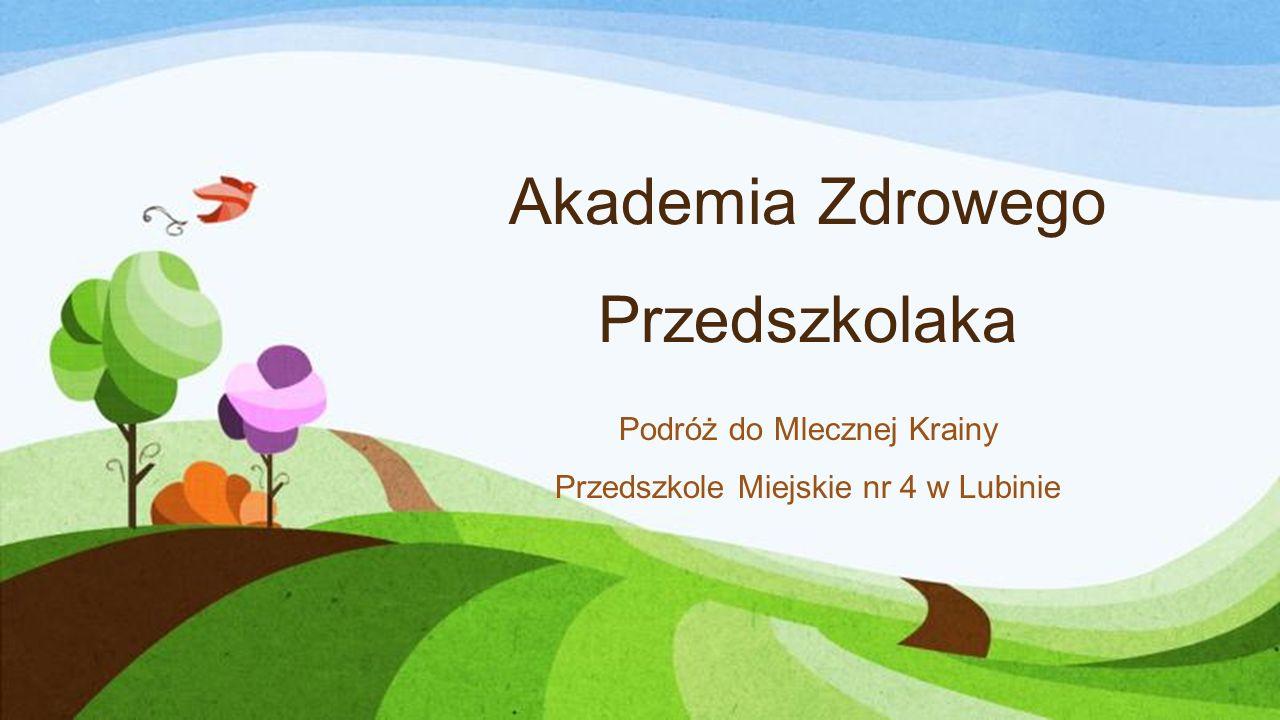 Akademia Zdrowego Przedszkolaka Podróż do Mlecznej Krainy Przedszkole Miejskie nr 4 w Lubinie